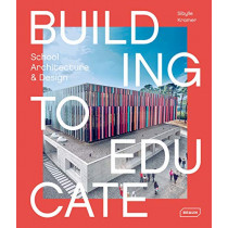 Building to Educate: School Architecture & Design by Sibylle Kramer, 9783037682388
