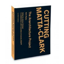 Cutting Matta-Clark: The Anarchitecture Project by Mark Wigley, 9783037784273