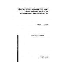 Faehigkeitsselbstkonzept Und Leistungsmotivation Im Fremdsprachenunterricht by Martin C Holder, 9783039104239