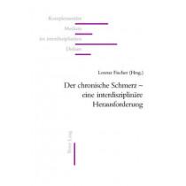 Der Chronische Schmerz - Eine Interdisziplinaere Herausforderung by Lorenz Fischer, 9783039106554