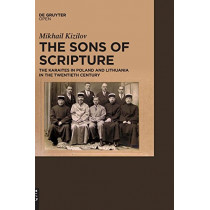 The Sons of Scripture: The Karaites in Poland and Lithuania in the Twentieth Century by Mikhail Kizilov, 9783110425253