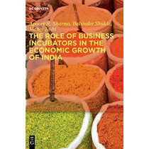 The Role of Business Incubators in the Economic Growth of India by Apoorv R. Sharma, 9783110635843