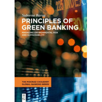 The Principles of Green Banking: Managing Environmental Risk and Sustainability by Suborna Barua, 9783110661132