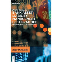 Bank Asset Liability Management Best Practice: Yesterday, Today and Tomorrow by Polina Bardaeva, 9783110666540