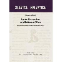 Laute Einsamkeit Und Bitteres Glueck: Zur Poetischen Welt Von Bohumil Hrabals Prosa by Susanna Roth, 9783261036513