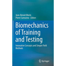 Biomechanics of Training and Testing: Innovative Concepts and Simple Field Methods by Jean-Benoit Morin, 9783319056326