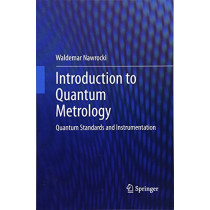 Introduction to Quantum Metrology: Quantum Standards and Instrumentation by Waldemar Nawrocki, 9783319384795