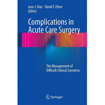 Complications in Acute Care Surgery: The Management of Difficult Clinical Scenarios by Jose J. Diaz, 9783319423746