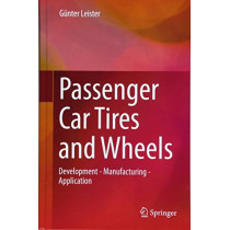 Passenger Car Tires and Wheels: Development - Manufacturing - Application by Gunter Leister, 9783319501178