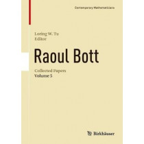 Raoul Bott: Collected Papers: Volume 5 by Loring W. Tu, 9783319517797