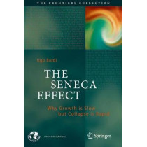 The Seneca Effect: Why Growth is Slow but Collapse is Rapid by Ugo Bardi, 9783319572062