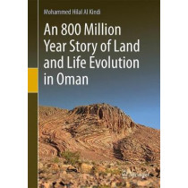 Evolution of Land and Life in Oman: an 800 Million Year Story by Mohammed Hilal Al Kindi, 9783319601519