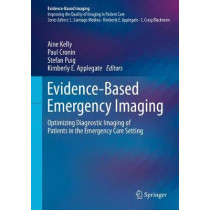 Evidence-Based Emergency Imaging: Optimizing Diagnostic Imaging of Patients in the Emergency Care Setting by Aine Kelly, 9783319670645