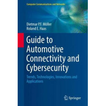 Guide to Automotive Connectivity and Cybersecurity: Trends, Technologies, Innovations and Applications by Dietmar P.F. Moeller, 9783319735115