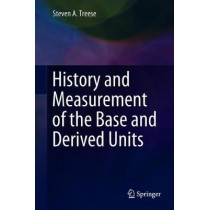 History and Measurement of the Base and Derived Units by Steven A. Treese, 9783319775760