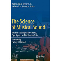 The Science of Musical Sound: Volume 1: Stringed Instruments, Pipe Organs, and the Human Voice by William Ralph Bennett Jr., 9783319927947