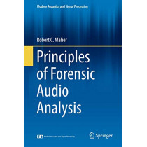 Principles of Forensic Audio Analysis by Robert C. Maher, 9783319994529