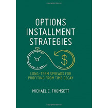 Options Installment Strategies: Long-Term Spreads for Profiting from Time Decay by Michael C. Thomsett, 9783319998633