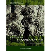 Die Kunst der Interpretation: Rubens und die Druckgraphik by Hans Jakob Meier, 9783422980648