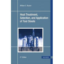 Heat Treatment, Selection, and Application of Tool Steels by William E. Bryson, 9783446419414