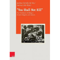 You Shall Not Kill: The Prohibition of Killing in Ancient Religions and Cultures by Eibert Tigchelaar, 9783525552681