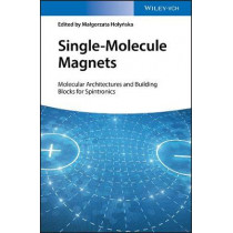 Single-Molecule Magnets: Molecular Architectures and Building Blocks for Spintronics by Malgorzata Holynska, 9783527343218
