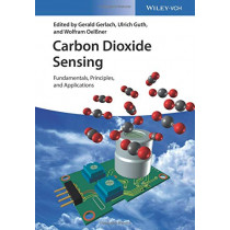 Carbon Dioxide Sensing: Fundamentals, Principles, and Applications by Gerald Gerlach, 9783527411825