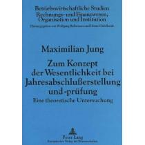 Zum Konzept Der Wesentlichkeit Bei Jahresabschlusserstellung Und -Pruefung: Eine Theoretische Untersuchung by Maximilian Jung, 9783631309711