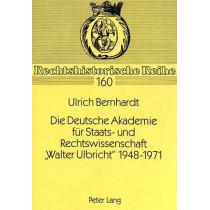 Die Deutsche Akademie Fuer Staats- Und Rechtswissenschaft -Walter Ulbricht- 1948-1971 by Ulrich Bernhardt, 9783631314265