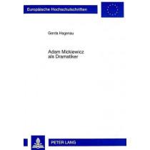 Adam Mickiewicz ALS Dramatiker: Dichtung Und Buehnengeschichte. Dziady-Totenfeier. Deutsche Uebersetzung by Gerda Hagenau, 9783631340844