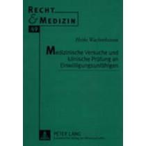 Medizinische Versuche Und Klinische Pruefung an Einwilligungsunfaehigen by Heike Wachenhausen, 9783631349427