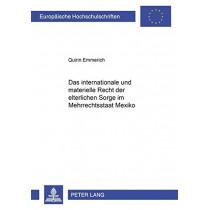 Das Internationale Und Materielle Recht Der Elterlichen Sorge Im Mehrrechtsstaat Mexiko by Quirin Emmerich, 9783631361603