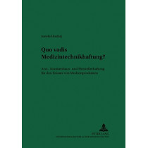 Quo Vadis Medizintechnikhaftung?: Arzt-, Krankenhaus- Und Herstellerhaftung Fuer Den Einsatz Von Medizinprodukten by Jonela Hoxhaj, 9783631365366