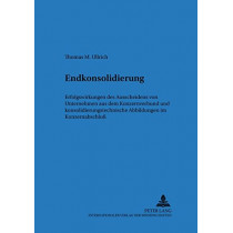 Endkonsolidierung: Erfolgswirkungen Des Ausscheidens Von Unternehmen Aus Dem Konzernverbund Und Konsolidierungstechnische Abbildung Im Konzernabschluss by Thomas Ullrich, 9783631386750