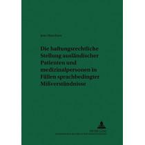 Die Haftungsrechtliche Stellung Auslaendischer Patienten Und Medizinalpersonen in Faellen Sprachbedingter Missverstaendnisse by Jens Muschner, 9783631390153