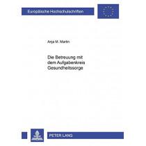 Die Betreuung Mit Dem Aufgabenkreis Gesundheitssorge by Anja Martin, 9783631396506