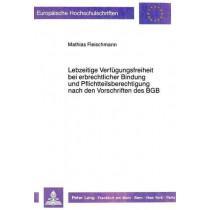 Lebzeitige Verfuegungsfreiheit Bei Erbrechtlicher Bindung Und Pflichtteilsberechtigung Nach Den Vorschriften Des Bgb by Mathias Fleischmann, 9783631419250