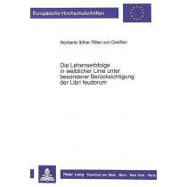 Die Lehenserbfolge in Weiblicher Linie Unter Besonderer Beruecksichtigung Der Libri Feudorum by Norberto Ritter Von Greiffen Iblher, 9783631425978