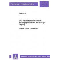 Der Internationale Harmonisierungsprozess Der Rechnungslegung: Theorie, Praxis, Perspektiven by Peter Rost, 9783631443729