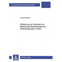 Entstehung Von Vertrauen Am Beispiel Des Berufsstandes Der Wirtschaftspruefer in Polen by Iwona Nowicka, 9783631502730