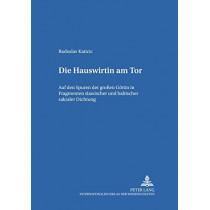 Die Hauswirtin Am Tor: Auf Den Spuren Der Grossen Goettin in Fragmenten Slawischer Und Baltischer Sakraler Dichtung by Katicic, 9783631508961
