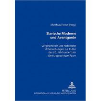Slavische Moderne Und Avantgarde: Vergleichende Und Historische Untersuchungen Zur Kultur Des 20. Jahrhunderts Im Slavischsprachigen Raum by Matthias Freise, 9783631516317