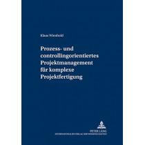 Prozess- Und Controllingorientiertes Projektmanagement Fuer Komplexe Projektfertigung by Klaus Wienhold, 9783631522301