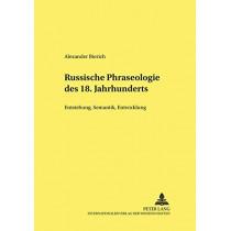Russische Phraseologie Des 18. Jahrhunderts: Entstehung, Semantik, Entwicklung by Alexander Bierich, 9783631524411