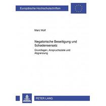 Negatorische Beseitigung Und Schadensersatz: Grundlagen, Anspruchsziele Und Abgrenzung by Marc Wolf, 9783631556757
