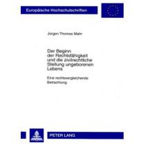Der Beginn Der Rechtsfaehigkeit Und Die Zivilrechtliche Stellung Ungeborenen Lebens: Eine Rechtsvergleichende Betrachtung by Jurgen Mahr, 9783631565674