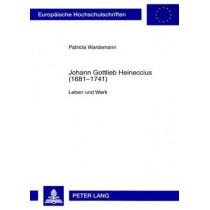Johann Gottlieb Heineccius (1681-1741): Leben Und Werk by Patricia Wardemann, 9783631568446