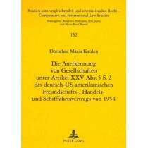 Die Anerkennung Von Gesellschaften Unter Artikel XXV Abs. 5 S. 2 Des Deutsch-Us-Amerikanischen Freundschafts-, Handels- Und Schifffahrtsvertrags Von 1954 by Dorothee Kaulen, 9783631582091