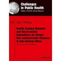 Health Seeking Behavior and Out-of-Pocket Expenditure on Chronic Non-communicable Diseases in Sub-Saharan Africa: The Case of Rural Malawi by Qun Wang, 9783631717394