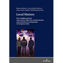 Local Matters: How neighbourhoods and services affect the social inclusion and exclusion of young people in European cities by Simon Guntner, 9783631736616